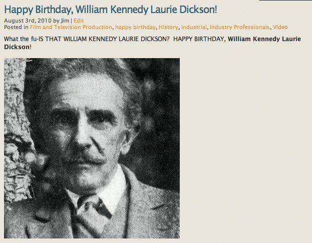 Happy BELATED Birthday, William Kennedy Laurie Dickson!