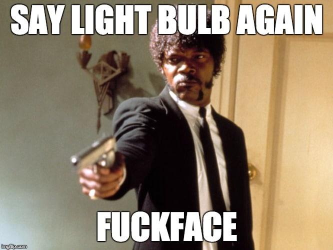 SAY LIGHT BULB AGAIN!